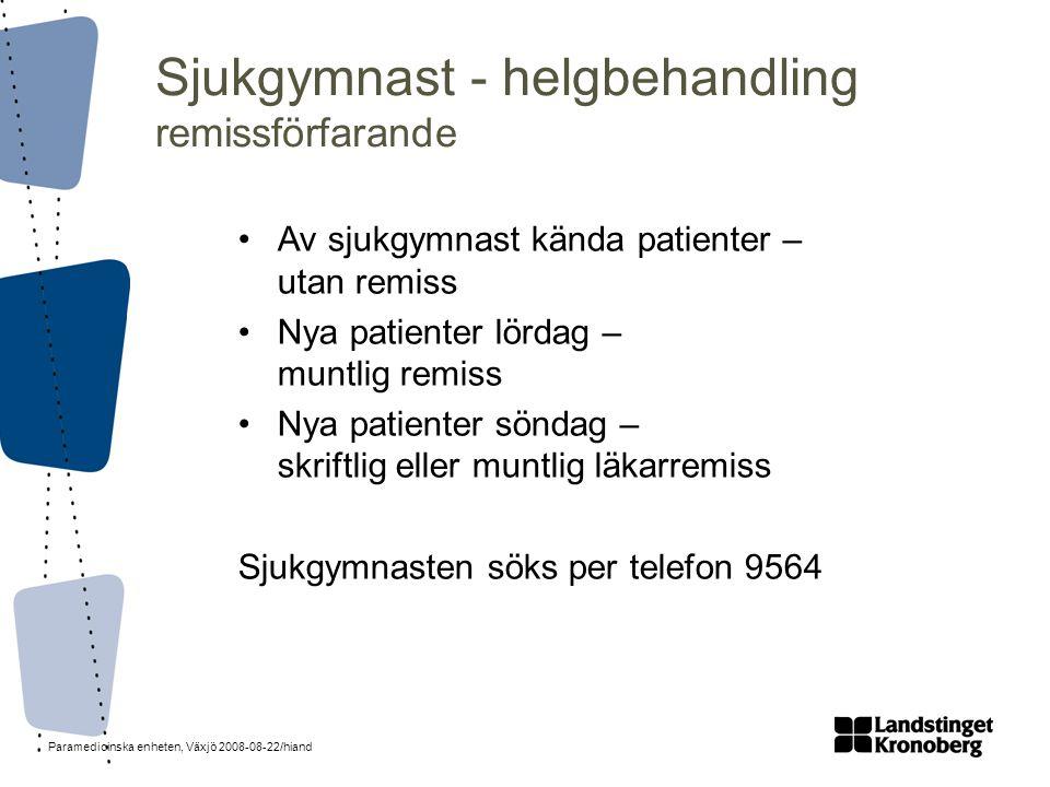 Paramedicinska enheten, Växjö 2008-08-22/hiand Sjukgymnast - helgbehandling remissförfarande •Av sjukgymnast kända patienter – utan remiss •Nya patien
