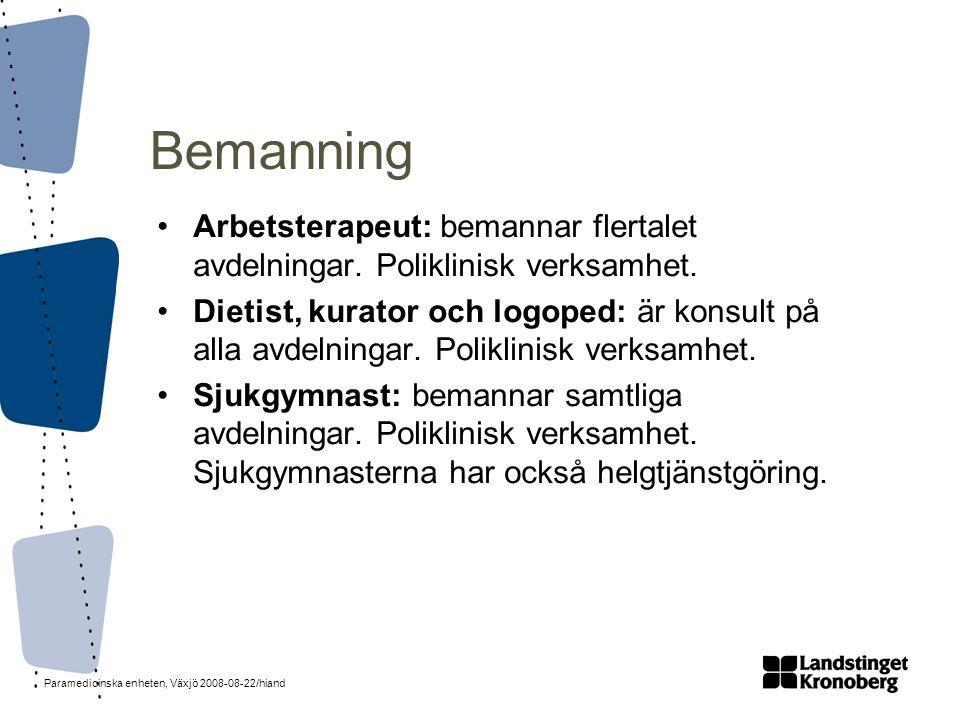 Paramedicinska enheten, Växjö 2008-08-22/hiand Bemanning •Arbetsterapeut: bemannar flertalet avdelningar. Poliklinisk verksamhet. •Dietist, kurator oc