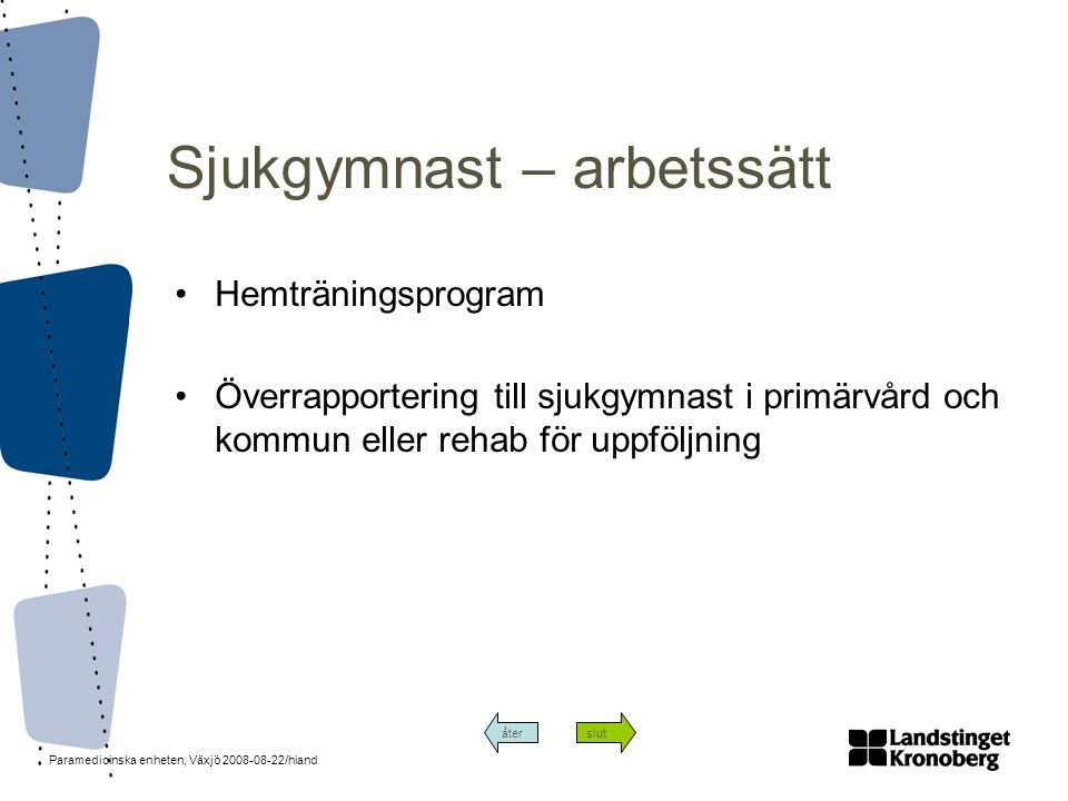 Paramedicinska enheten, Växjö 2008-08-22/hiand Sjukgymnast – arbetssätt •Hemträningsprogram •Överrapportering till sjukgymnast i primärvård och kommun