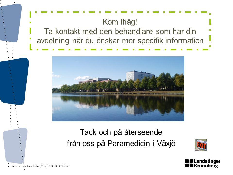 Paramedicinska enheten, Växjö 2008-08-22/hiand Kom ihåg! Ta kontakt med den behandlare som har din avdelning när du önskar mer specifik information Ta