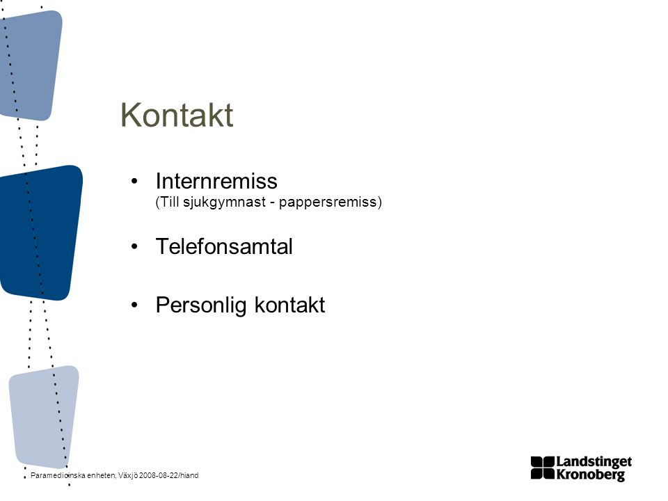 Paramedicinska enheten, Växjö 2008-08-22/hiand •Internremiss (Till sjukgymnast - pappersremiss) •Telefonsamtal •Personlig kontakt Kontakt