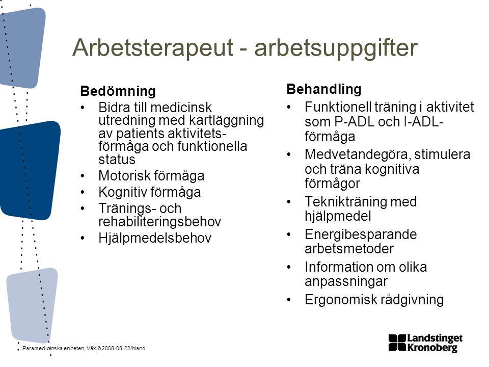 Paramedicinska enheten, Växjö 2008-08-22/hiand Arbetsterapeut - arbetsuppgifter Bedömning •Bidra till medicinsk utredning med kartläggning av patients