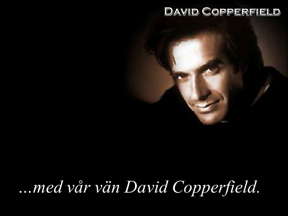 …med vår vän David Copperfield.