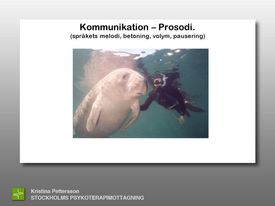 Kommunikation – Prosodi. (språkets melodi, betoning, volym, pausering)