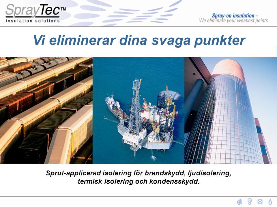 Certifierade entreprenörer •Djupa kunskaper om SprayTec™ metoder och material •Kontinuerlig utbildning och träning •Delar Ovacons målsättning för kvalité och kundservice