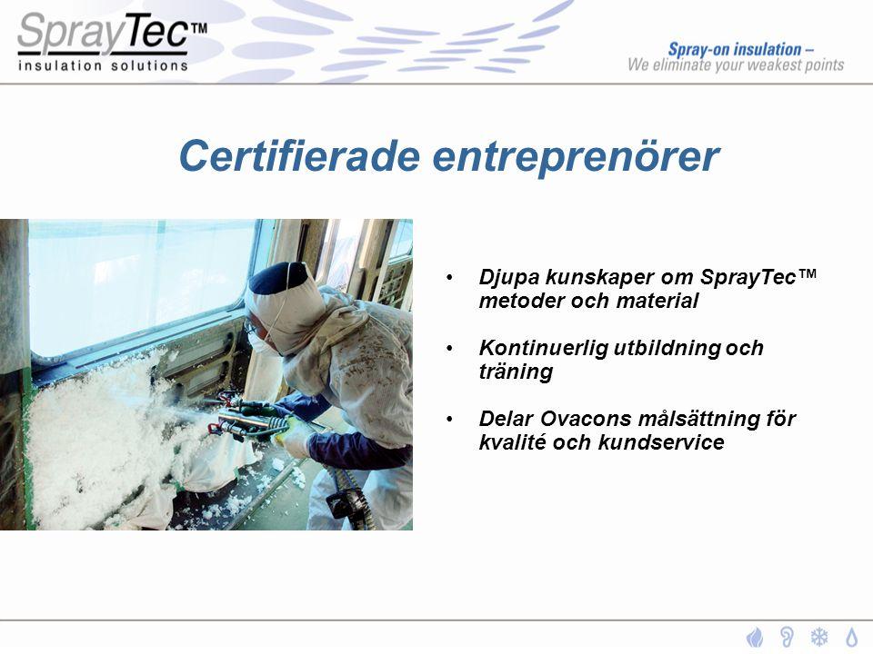 Certifierade entreprenörer •Djupa kunskaper om SprayTec™ metoder och material •Kontinuerlig utbildning och träning •Delar Ovacons målsättning för kval