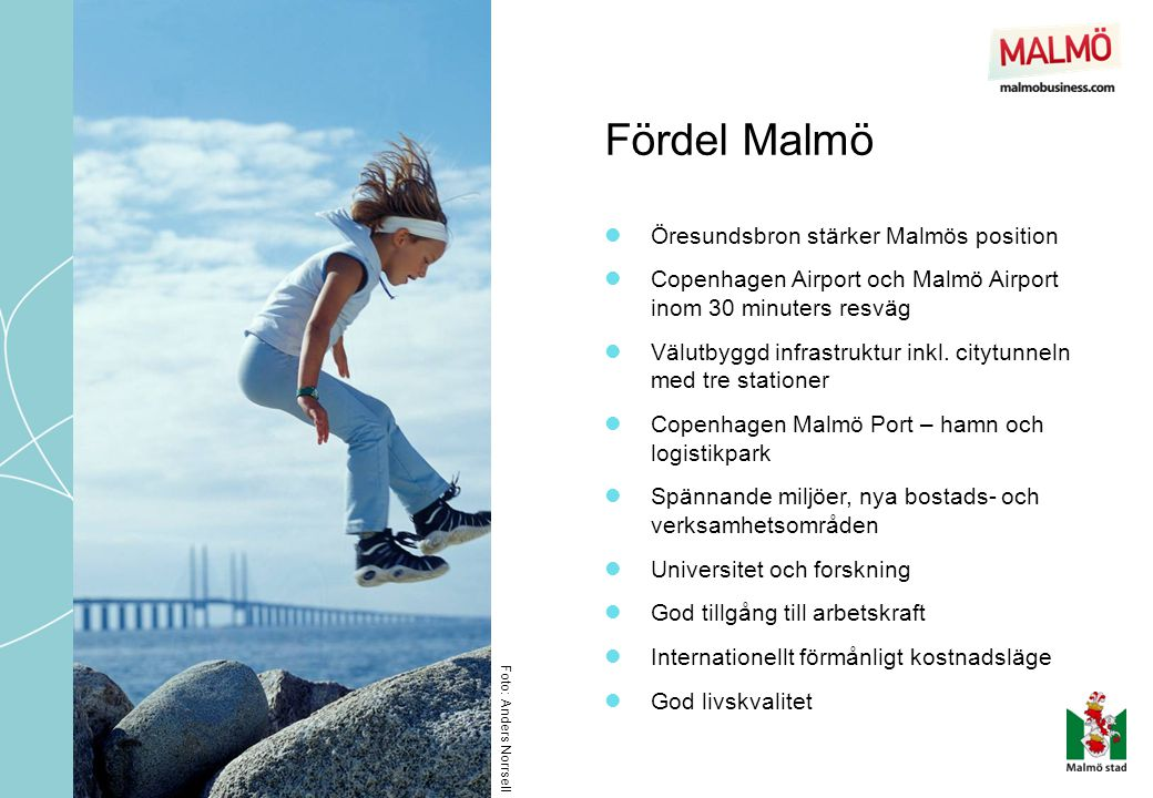 Fördel Malmö  Öresundsbron stärker Malmös position  Copenhagen Airport och Malmö Airport inom 30 minuters resväg  Välutbyggd infrastruktur inkl. ci