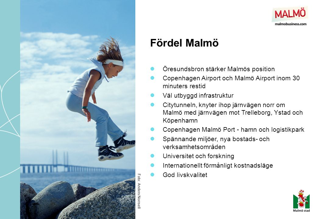 Fördel Malmö Foto: Anders Norrsell  Öresundsbron stärker Malmös position  Copenhagen Airport och Malmö Airport inom 30 minuters restid  Väl utbyggd