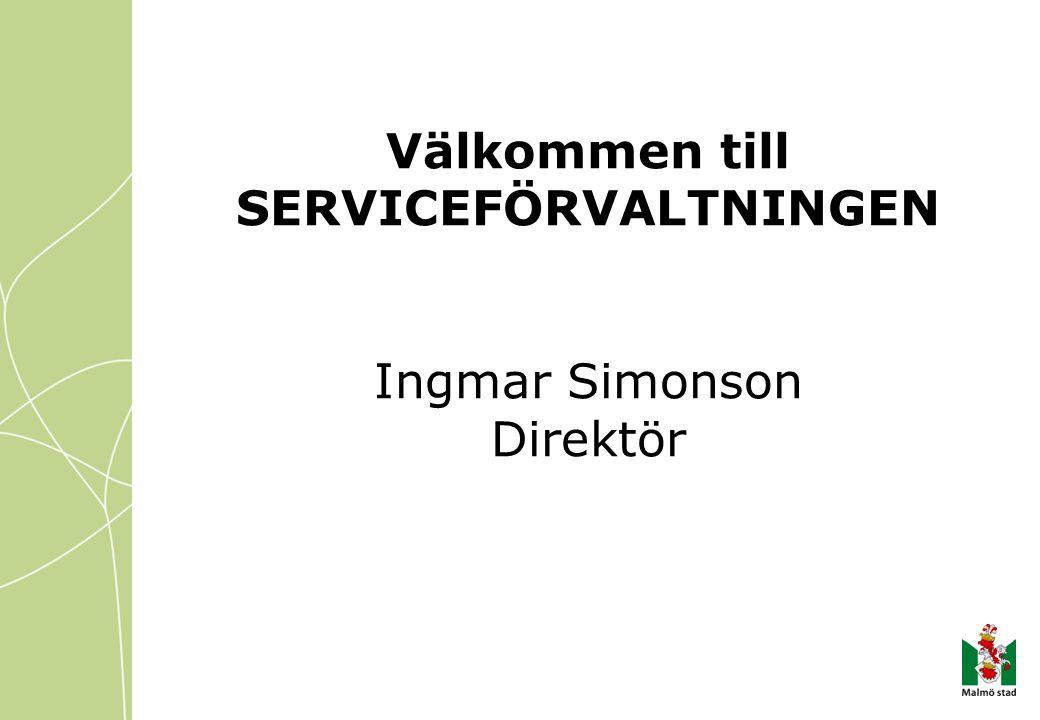 Välkommen till SERVICEFÖRVALTNINGEN Ingmar Simonson Direktör