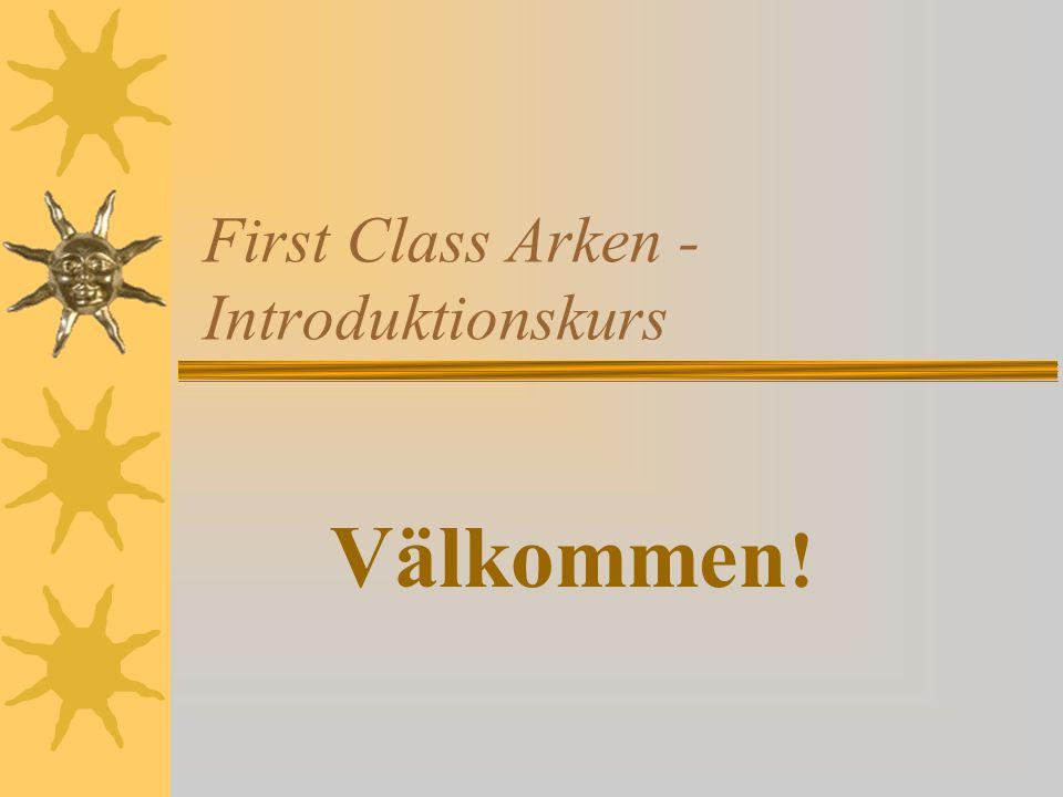 First Class Arken - Introduktionskurs Välkommen !