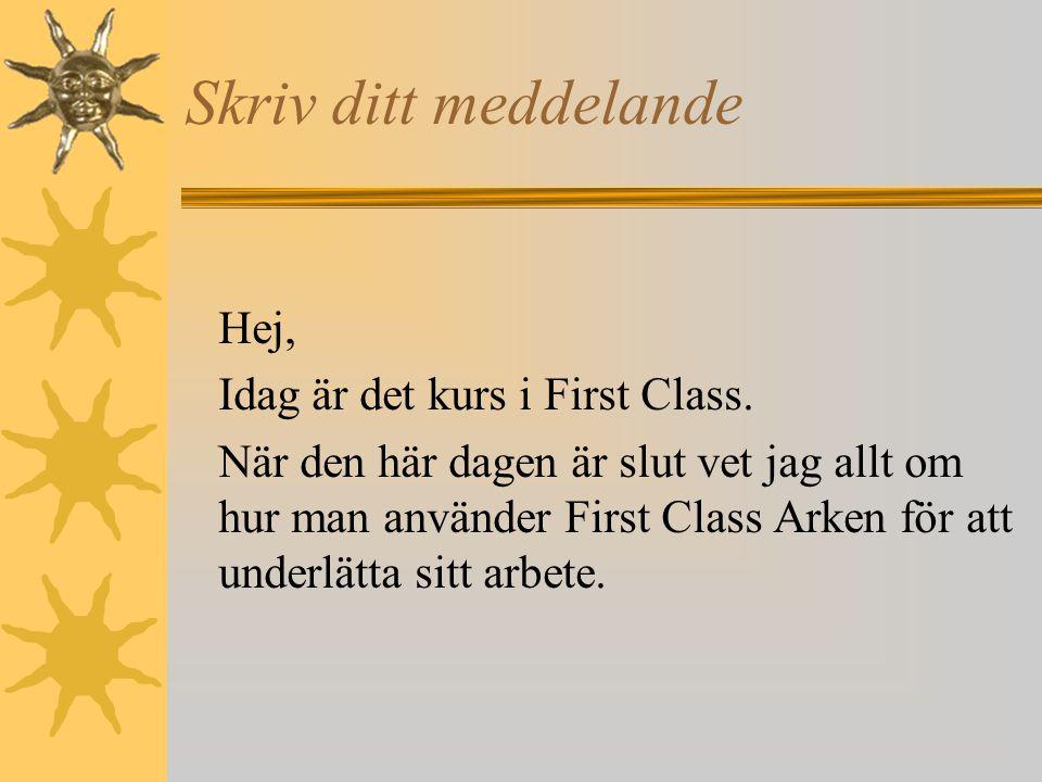 Skriv ditt meddelande Hej, Idag är det kurs i First Class.
