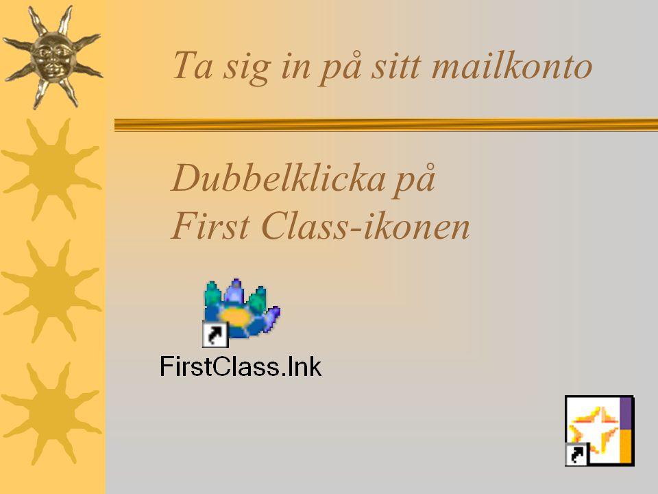Ta sig in på sitt mailkonto Dubbelklicka på First Class-ikonen