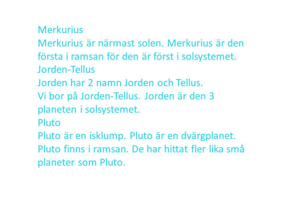 Merkurius Merkurius är närmast solen. Merkurius är den första i ramsan för den är först i solsystemet. Jorden-Tellus Jorden har 2 namn Jorden och Tell