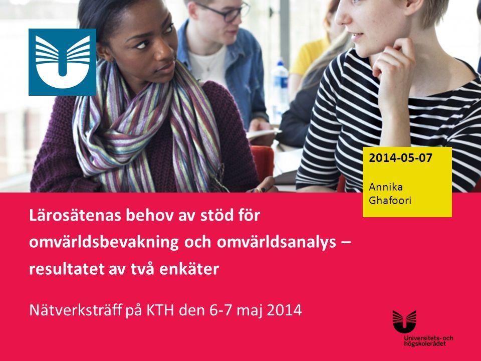 Sv Lärosätenas behov av stöd för omvärldsbevakning och omvärldsanalys – resultatet av två enkäter Nätverksträff på KTH den 6-7 maj 2014 2014-05-07 Ann