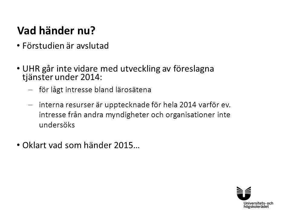 Sv • Förstudien är avslutad • UHR går inte vidare med utveckling av föreslagna tjänster under 2014:  för lågt intresse bland lärosätena  interna res