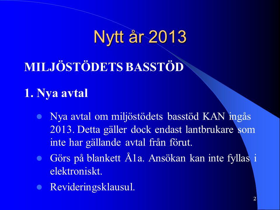 Nytt år 2013 MILJÖSTÖDETS BASSTÖD 1. Nya avtal  Nya avtal om miljöstödets basstöd KAN ingås 2013.