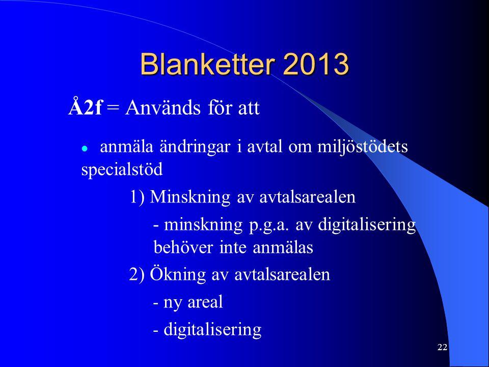 Blanketter 2013 Å2f = Används för att  anmäla ändringar i avtal om miljöstödets specialstöd 1) Minskning av avtalsarealen - minskning p.g.a.