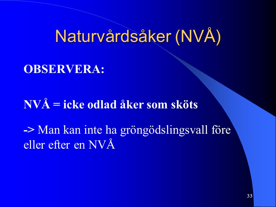 Naturvårdsåker (NVÅ) OBSERVERA: NVÅ = icke odlad åker som sköts -> Man kan inte ha gröngödslingsvall före eller efter en NVÅ 33