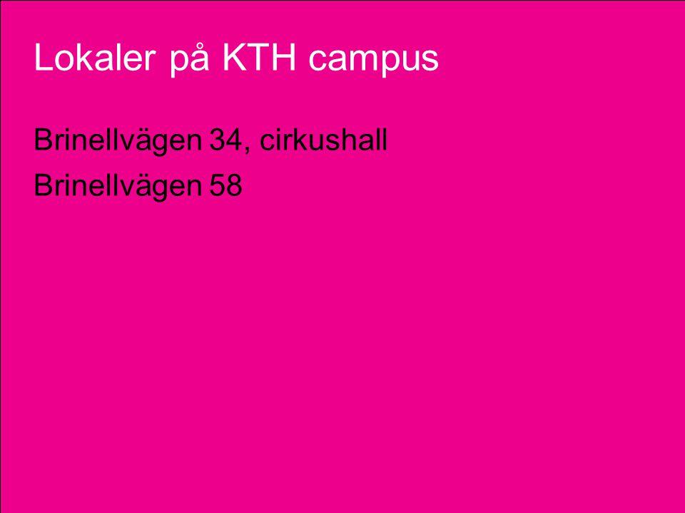 32 Lokaler på KTH campus Brinellvägen 34, cirkushall Brinellvägen 58