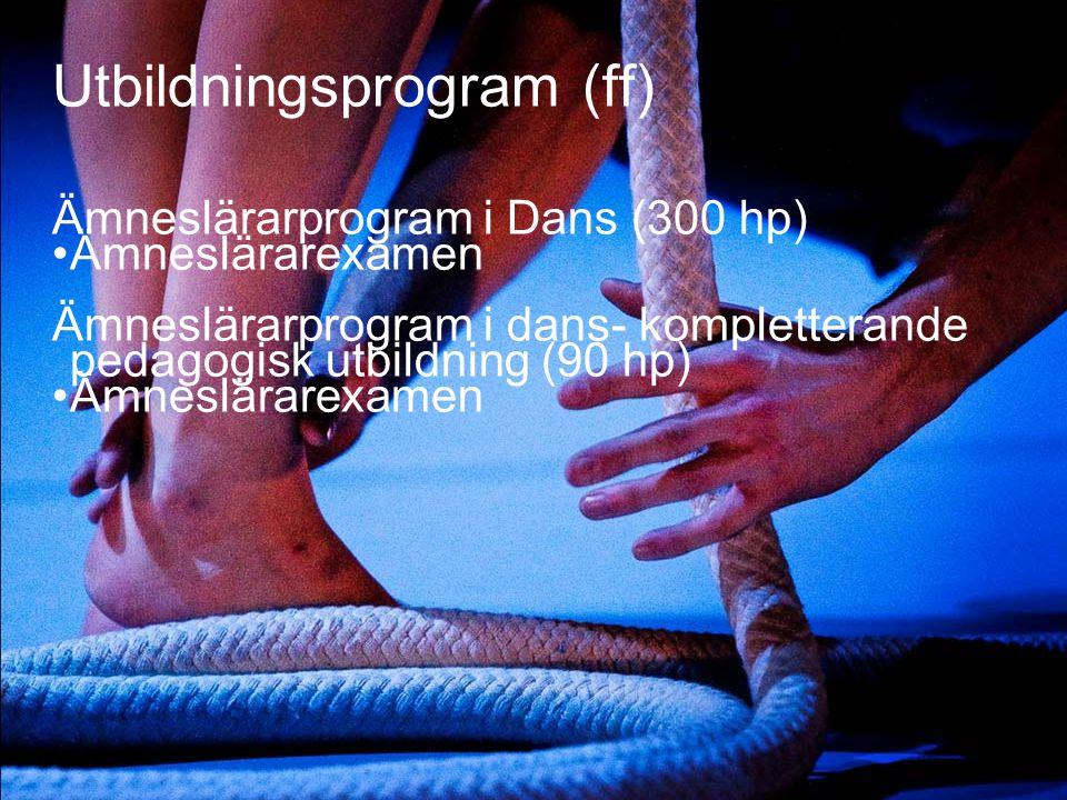 Utbildningsprogram (ff) Ämneslärarprogram i Dans (300 hp) • Ämneslärarexamen Ämneslärarprogram i dans- kompletterande pedagogisk utbildning (90 hp) •