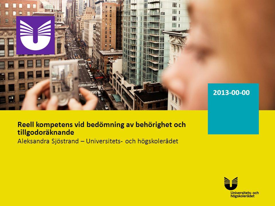 2013-00-00 Reell kompetens vid bedömning av behörighet och tillgodoräknande Aleksandra Sjöstrand – Universitets- och högskolerådet
