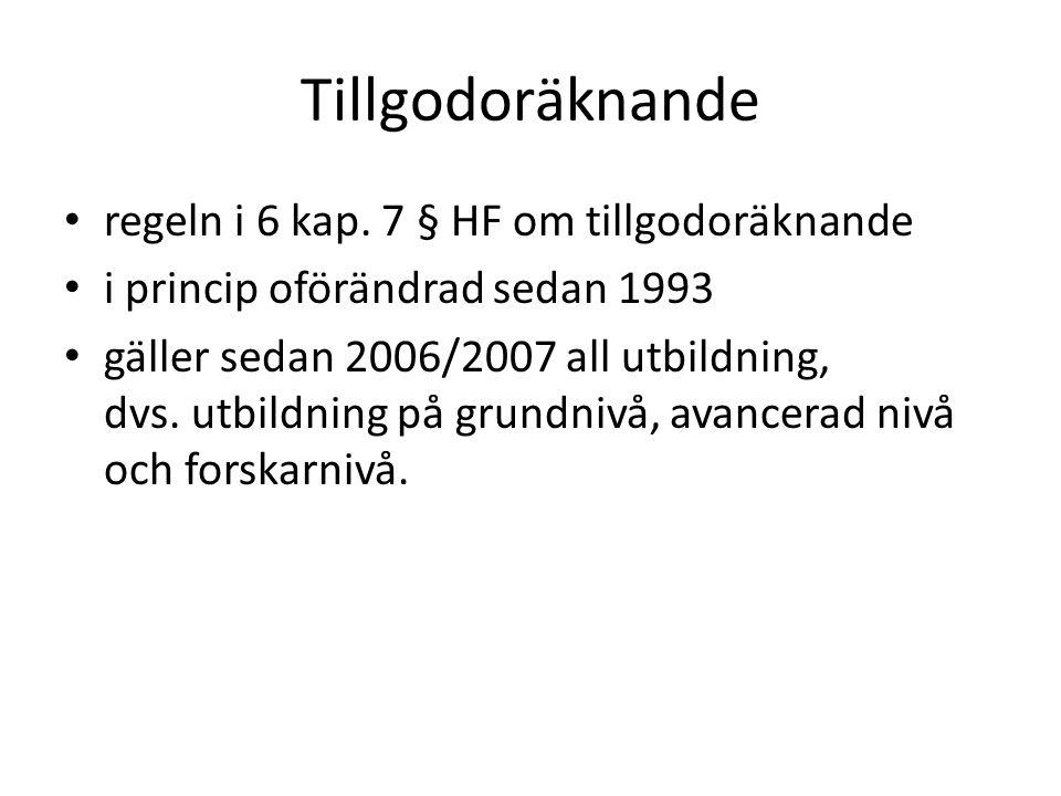 Tillgodoräknande • regeln i 6 kap. 7 § HF om tillgodoräknande • i princip oförändrad sedan 1993 • gäller sedan 2006/2007 all utbildning, dvs. utbildni