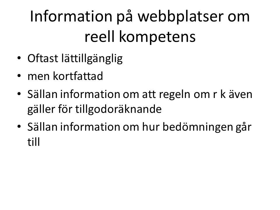 Information på webbplatser om reell kompetens • Oftast lättillgänglig • men kortfattad • Sällan information om att regeln om r k även gäller för tillg
