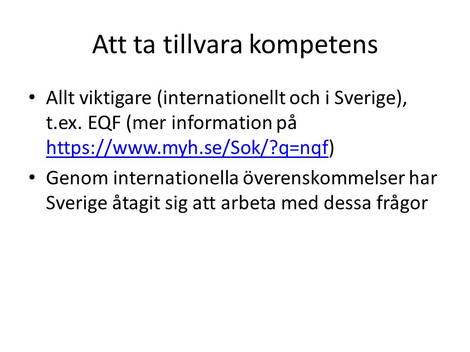 Att ta tillvara kompetens • Allt viktigare (internationellt och i Sverige), t.ex. EQF (mer information på https://www.myh.se/Sok/?q=nqf) https://www.m
