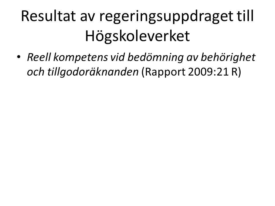 Resultat av regeringsuppdraget till Högskoleverket • Reell kompetens vid bedömning av behörighet och tillgodoräknanden (Rapport 2009:21 R)