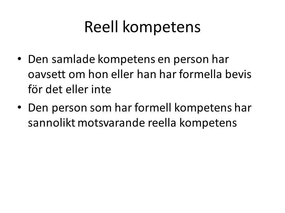 Reell kompetens • Den samlade kompetens en person har oavsett om hon eller han har formella bevis för det eller inte • Den person som har formell komp