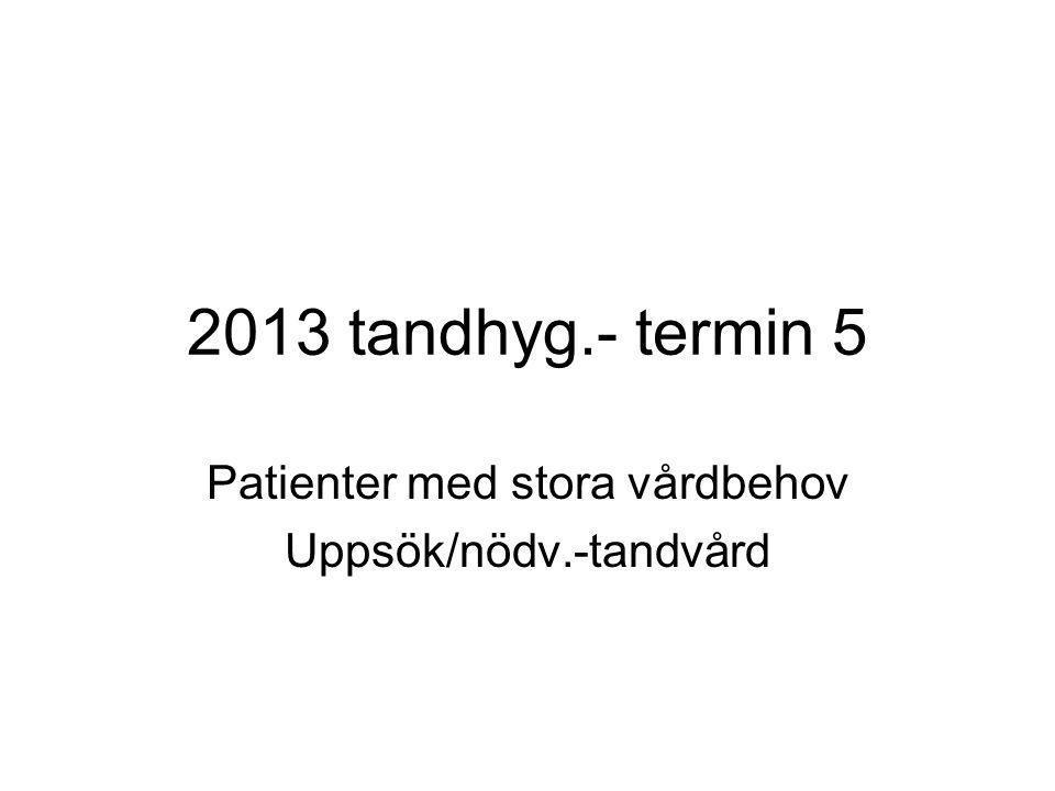 2013 tandhyg.- termin 5 Patienter med stora vårdbehov Uppsök/nödv.-tandvård