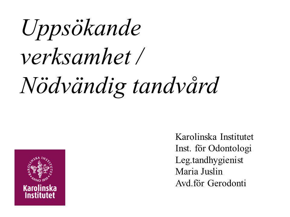 Uppsökande verksamhet / Nödvändig tandvård Karolinska Institutet Inst. för Odontologi Leg.tandhygienist Maria Juslin Avd.för Gerodonti