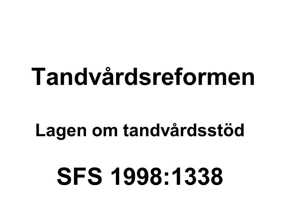 Tandvårdsreformen Lagen om tandvårdsstöd SFS 1998:1338