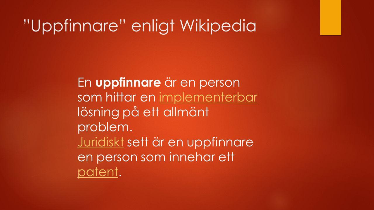"""""""Uppfinnare"""" enligt Wikipedia En uppfinnare är en person som hittar en implementerbar lösning på ett allmänt problem.implementerbar JuridisktJuridiskt"""
