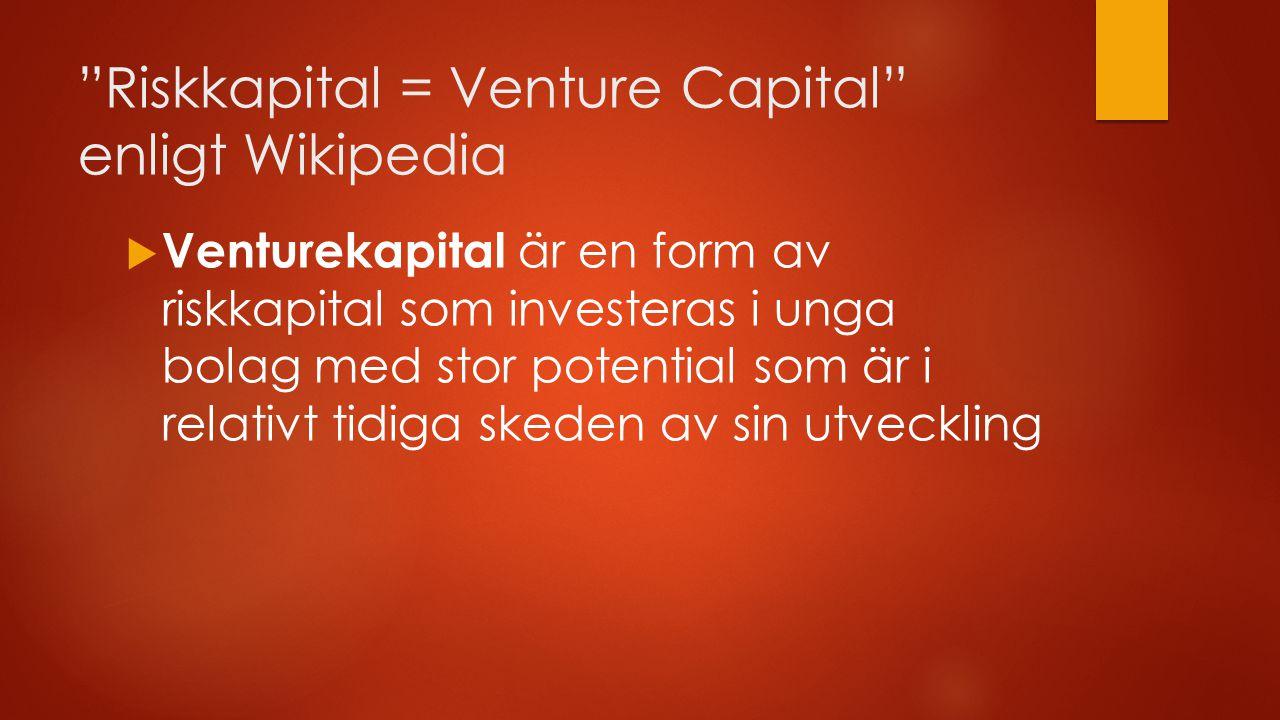 """""""Riskkapital = Venture Capital"""" enligt Wikipedia  Venturekapital är en form av riskkapital som investeras i unga bolag med stor potential som är i re"""