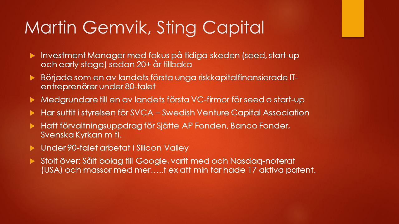 Martin Gemvik, Sting Capital  Investment Manager med fokus på tidiga skeden (seed, start-up och early stage) sedan 20+ år tillbaka  Började som en a