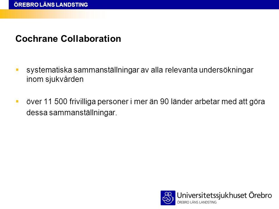 ÖREBRO LÄNS LANDSTING Cochrane Collaboration  systematiska sammanställningar av alla relevanta undersökningar inom sjukvården  över 11 500 frivillig