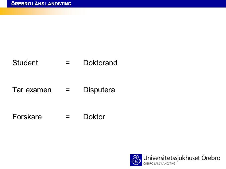 ÖREBRO LÄNS LANDSTING Student=Doktorand Tar examen= Disputera Forskare=Doktor