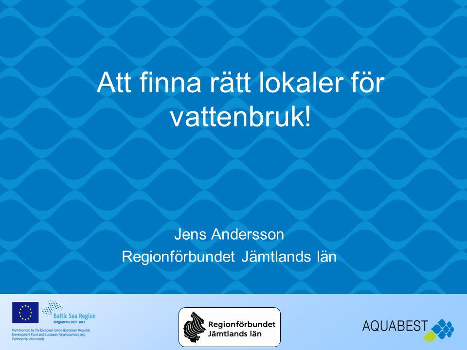 Att finna rätt lokaler för vattenbruk! Jens Andersson Regionförbundet Jämtlands län
