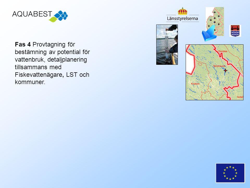 Fas 4 Provtagning för bestämning av potential för vattenbruk, detaljplanering tillsammans med Fiskevattenägare, LST och kommuner.