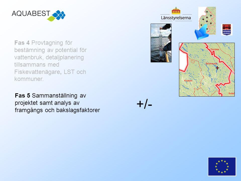 Fas 5 Sammanställning av projektet samt analys av framgångs och bakslagsfaktorer +/- Fas 4 Provtagning för bestämning av potential för vattenbruk, detaljplanering tillsammans med Fiskevattenägare, LST och kommuner.