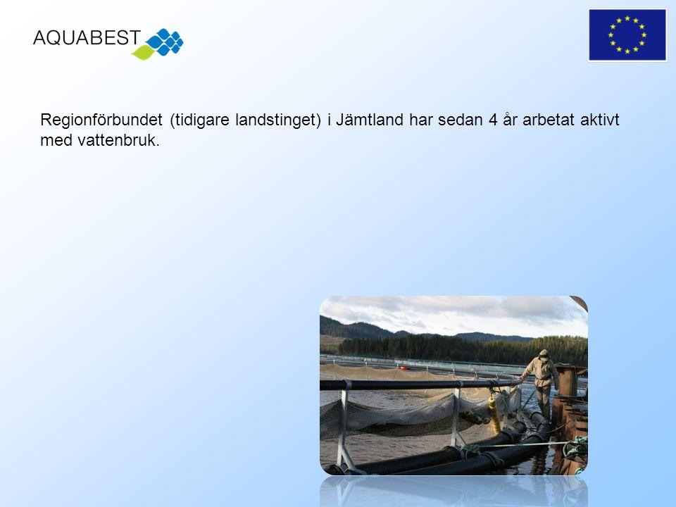 Regionförbundet (tidigare landstinget) i Jämtland har sedan 4 år arbetat aktivt med vattenbruk.
