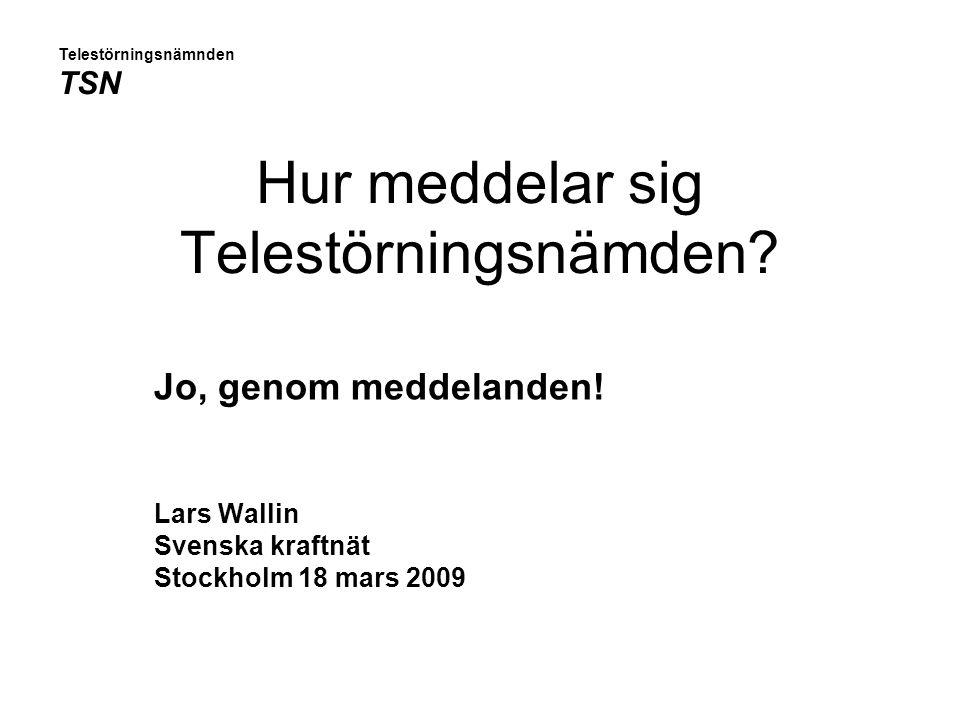 Hur meddelar sig Telestörningsnämden? Jo, genom meddelanden! Lars Wallin Svenska kraftnät Stockholm 18 mars 2009 Telestörningsnämnden TSN