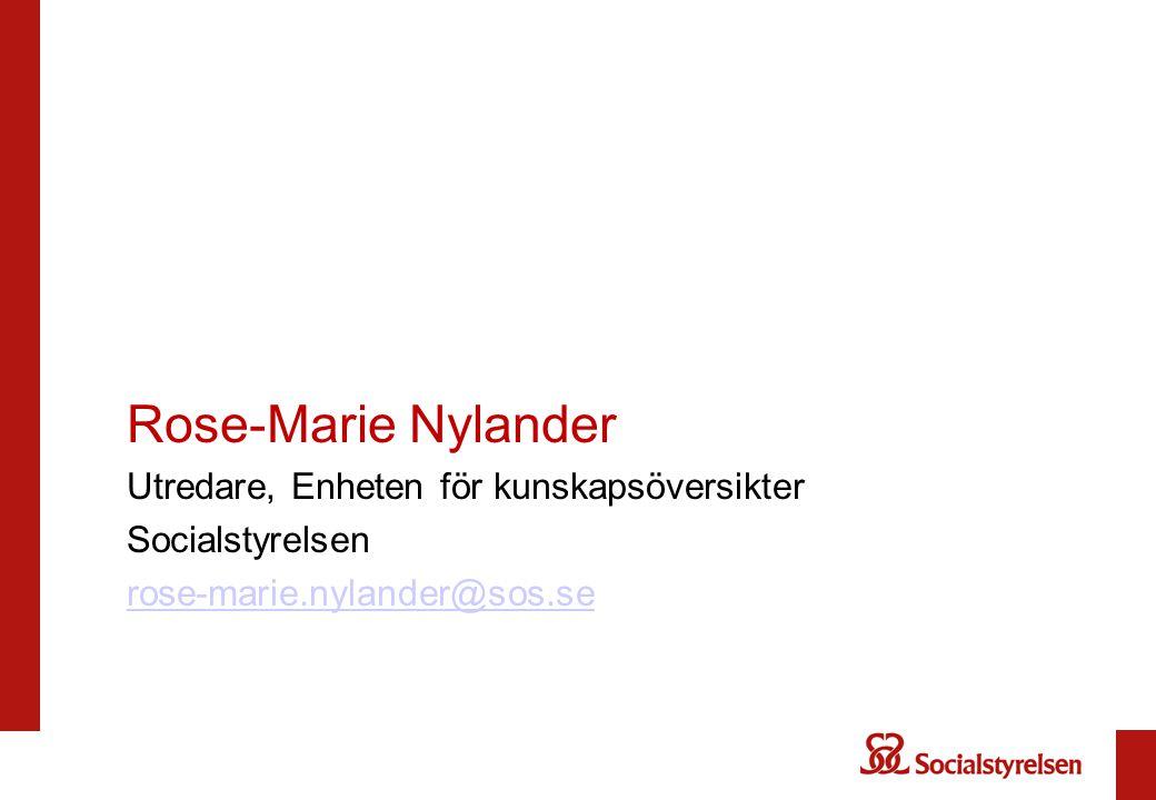 Rose-Marie Nylander Utredare, Enheten för kunskapsöversikter Socialstyrelsen rose-marie.nylander@sos.se