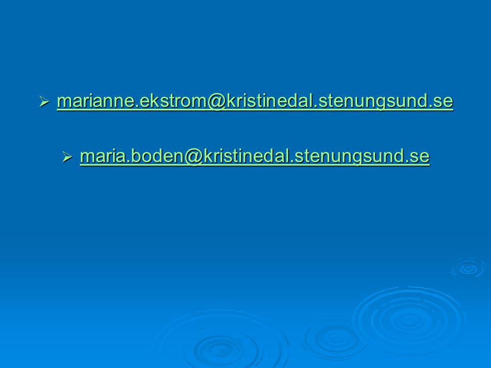  marianne.ekstrom@kristinedal.stenungsund.se marianne.ekstrom@kristinedal.stenungsund.se  maria.boden@kristinedal.stenungsund.se maria.boden@kristin