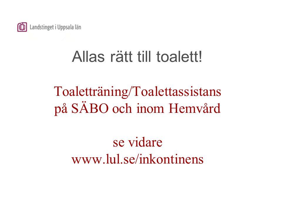 Allas rätt till toalett! Toaletträning/Toalettassistans på SÄBO och inom Hemvård se vidare www.lul.se/inkontinens