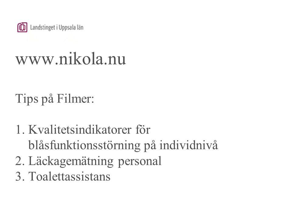www.nikola.nu Tips på Filmer: 1. Kvalitetsindikatorer för blåsfunktionsstörning på individnivå 2. Läckagemätning personal 3. Toalettassistans