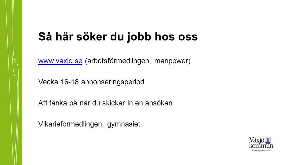Så här söker du jobb hos oss www.vaxjo.sewww.vaxjo.se (arbetsförmedlingen, manpower) Vecka 16-18 annonseringsperiod Att tänka på när du skickar in en