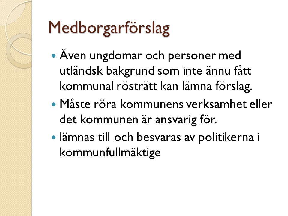 Medborgarförslag  Även ungdomar och personer med utländsk bakgrund som inte ännu fått kommunal rösträtt kan lämna förslag.
