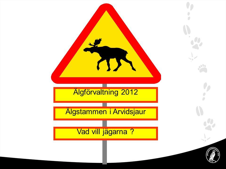 Älgförvaltning 2012 Älgstammen i Arvidsjaur Vad vill jägarna ?
